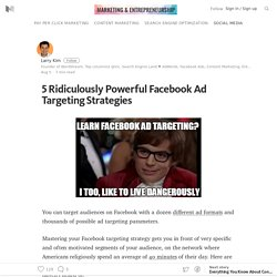 5 Ridiculously Powerful Facebook Ad Targeting Strategies – Marketing and Entrepreneurship – Medium