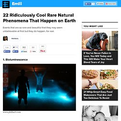 22 Ridiculously Cool Rare Natural Phenomena That Happen on Earth