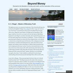 E. C. Riegel – Master of Monetary Truth « Beyond Money
