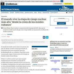 """El mundo vive la etapa de riesgo nuclear más alto """"desde la crisis de los misiles cubanos"""""""