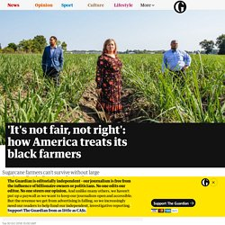 'It's not fair, not right': how America treats its black farmers