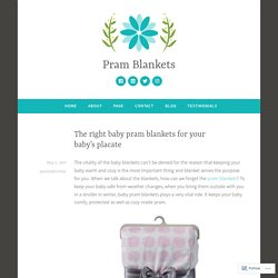 The right baby pram blankets for your baby's placate – Pram Blankets