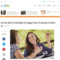 Do You Want To Be Right Or Happy? How To Resolve Conflict