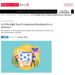 Is It The Right Time To Implement Blockchain For A Bu