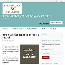 You have the right to refuse a search! - Law Office of Lords And Cate, PLLC