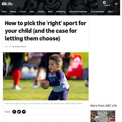 How to pick the 'right' sport for your child (and the case for letting them choose) - ABC Life