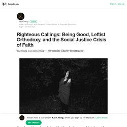 Righteous Callings: Being Good, Leftist Orthodoxy, and the Social Justice Crisis of Faith