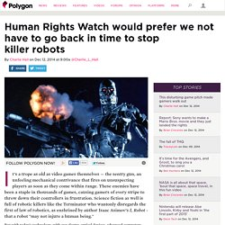 Human Rights Watch would prefer we not have to go back in time to stop killer robots