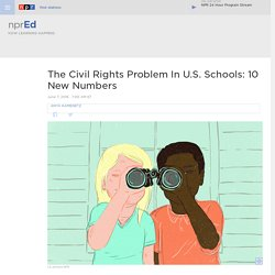 The Civil Rights Problem In U.S. Schools: 10 New Numbers : NPR Ed