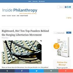 Rightward, Ho! Ten Top Funders Behind the Surging Libertarian Movement