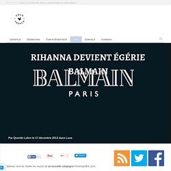 Rihanna devient égérie Balmain