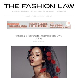 Rihanna is Fighting to Trademark Her Own Name — The Fashion Law