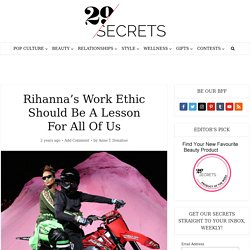 Rihanna's Work Ethic Should Be A Lesson For All Of Us - 29Secrets