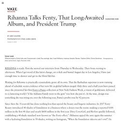 Rihanna's Vogue Cover: The Singer Talks Fenty, That Long-Awaited Album & Trump