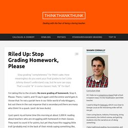 Riled Up: Stop Grading Homework, Please