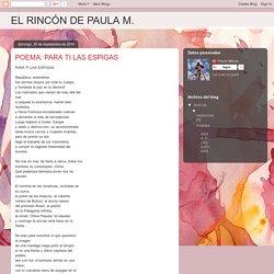 EL RINCÓN DE PAULA M.: POEMA: PARA TI LAS ESPIGAS