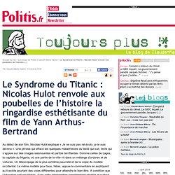 Le Syndrome du Titanic : Nicolas Hulot renvoie aux poubelles de l'histoire la ringardise esthétisante du film de Yann Arthus-Bertrand