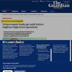 Vickers report: banks get until 2019 to ringfence high street operations | Business