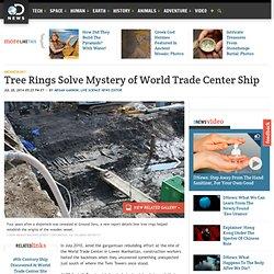 Tree Rings Solve Mystery of World Trade Center Ship