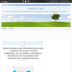 RHINO MODELLING (RINOMODELACION) - CHOOSE THE RIGHT PLASTIC SURGEONS IN CD JUAREZ (CIRUJANOS PLASTICOS EN CD JUAREZ) FOR RHINOPLASTY (RHINOPLASTIA) - renew.clinic