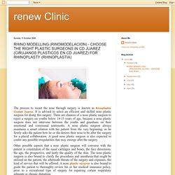 renew Clinic: RHINO MODELLING (RINOMODELACION) - CHOOSE THE RIGHT PLASTIC SURGEONS IN CD JUAREZ (CIRUJANOS PLASTICOS EN CD JUAREZ) FOR RHINOPLASTY (RHINOPLASTIA)