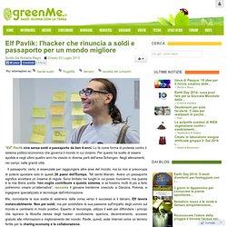 Elf Pavlik: l'hacker che rinuncia a soldi e passaporto per un mondo migliore