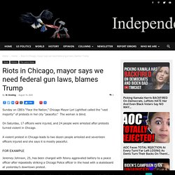 Riots in Chicago, mayor says we need federal gun laws, blames Trump