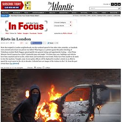 Riots in London - Alan Taylor - In Focus