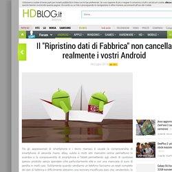 """Il """"Ripristino dati di Fabbrica"""" non cancella realmente i vostri Android"""