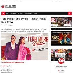 Tera Mera Rishta Lyrics - Roshan Prince - Desi Crew - MUSIC-MASTI.COM