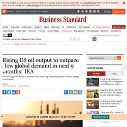 Rising US oil output to outpace slow global demand in next 9 months: IEA
