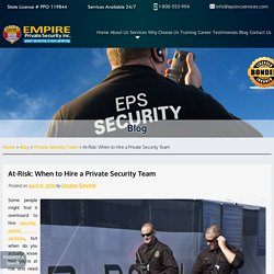 At-Risk: When to Hire a Private Security Team