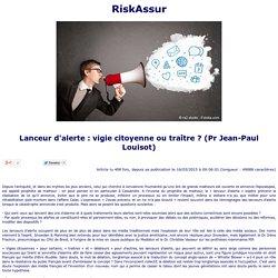 RiskAssur : Lanceur d alerte : vigie citoyenne ou tra tre ? (Pr Jean-Paul Lou...