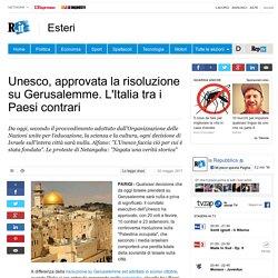 Unesco, approvata la risoluzione su Gerusalemme. L'Italia tra i Paesi contrari