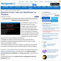 """Risolvere errore """"rete non identificata"""" su Windows - Navigaweb.net"""