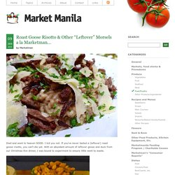 "Roast Goose Risotto & Other ""Leftover"" Morsels a la Marketman…"