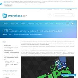 Blog - 10 consigli per risparmiare la batteria del vostro smartphone Android
