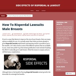 How To Risperdal Lawsuits Male Breasts