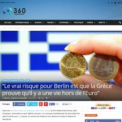 """""""Le vrai risque pour Berlin est que la Grèce prouve qu'il y a une vie hors de l'Euro"""""""