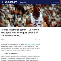 """""""Mettez tout sur ce gamin"""" : Le jour où Nike a pris tous les risques et tenté le pari Michael Jordan - Economie"""