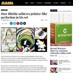 How Ritchie Achieves Printer-Like Perfection In His Art