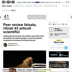 Peer review falsata, ritirati 43 articoli scientifici