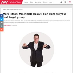 Mark Ritson: Millennials are out; blah blahs are your next target group