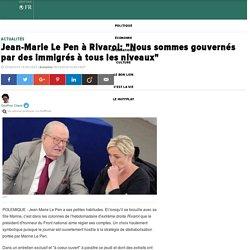 """Jean-Marie Le Pen à Rivarol: """"Nous sommes gouvernés par des immigrés à tous les niveaux"""""""