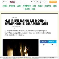 «La rive dans le noir» : symphonie chamanique