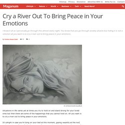 Cry a River Out To Bring Peace in Your Emotions - Maganum