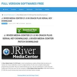 J. River Media Center 21.0.90 Crack Plus Serial Key Download Full