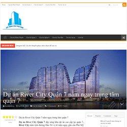 Dự án River City Quận 7 nằm ngay trung tâm quận 7