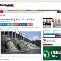 River could light up the continent