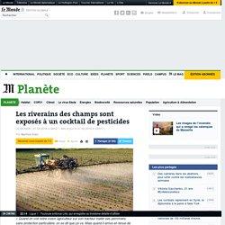 LE MONDE PLANETE 01/03/16 Les riverains des champs sont exposés à un cocktail de pesticides